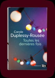 Carole Duplessy, Toutes les dernières fois