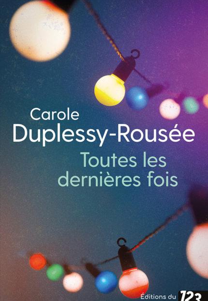 Toutes les dernières fois de Carole Duplessy-Rousée