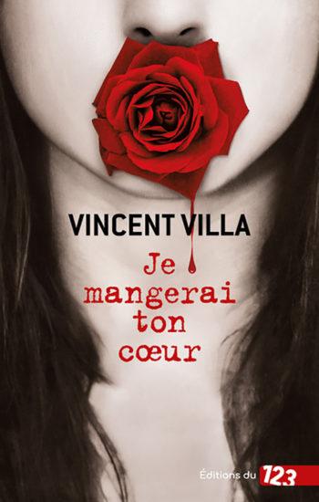 Je mangerai ton cœur de Vincent Villa