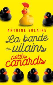 La Bande des vilains petits canards d'Antoine Solaire